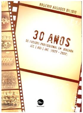 Livro 30 anos de futebol profissional em Joaçaba JEC | ADJ | JAC (1977 -2007)